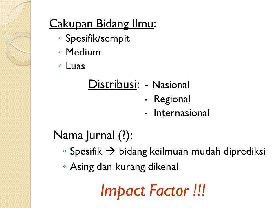 Cakupan Bidang Ilmu: ◦ Spesifik/sempit ◦ Medium ◦ Luas Nama Jurnal (?): ◦ Spesifik  bidang keilmuan mudah diprediksi ◦ Asing dan kurang dikenal Impact Factor !!.