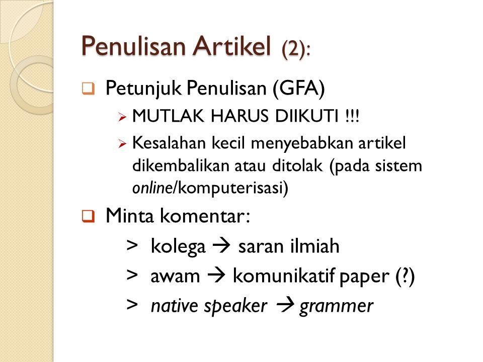 Penulisan Artikel (2):  Petunjuk Penulisan (GFA)  MUTLAK HARUS DIIKUTI !!!  Kesalahan kecil menyebabkan artikel dikembalikan atau ditolak (pada sis