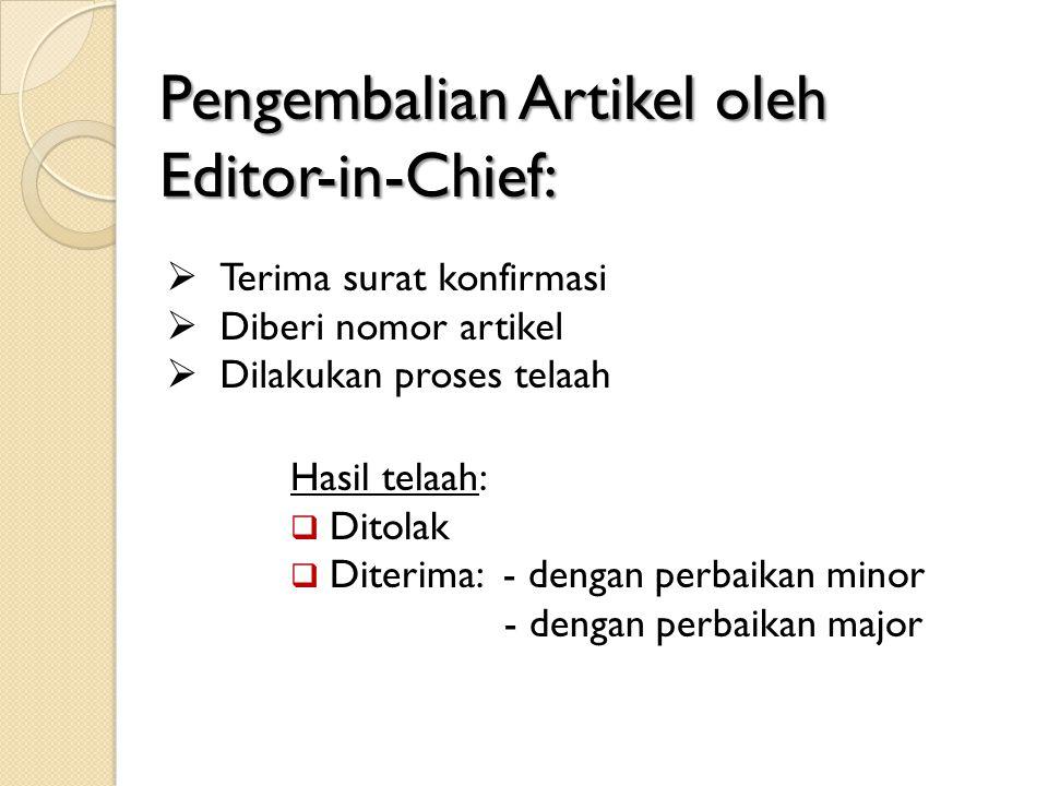 Pengembalian Artikel oleh Editor-in-Chief:  Terima surat konfirmasi  Diberi nomor artikel  Dilakukan proses telaah Hasil telaah:  Ditolak  Diterima: - dengan perbaikan minor - dengan perbaikan major