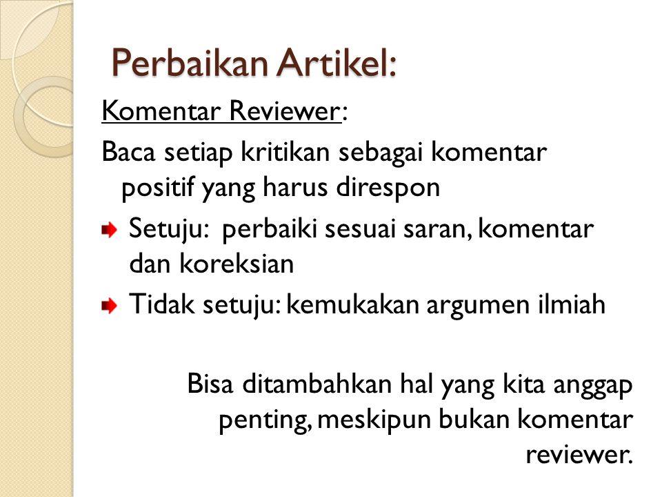 Perbaikan Artikel: Komentar Reviewer: Baca setiap kritikan sebagai komentar positif yang harus direspon Setuju: perbaiki sesuai saran, komentar dan koreksian Tidak setuju: kemukakan argumen ilmiah Bisa ditambahkan hal yang kita anggap penting, meskipun bukan komentar reviewer.