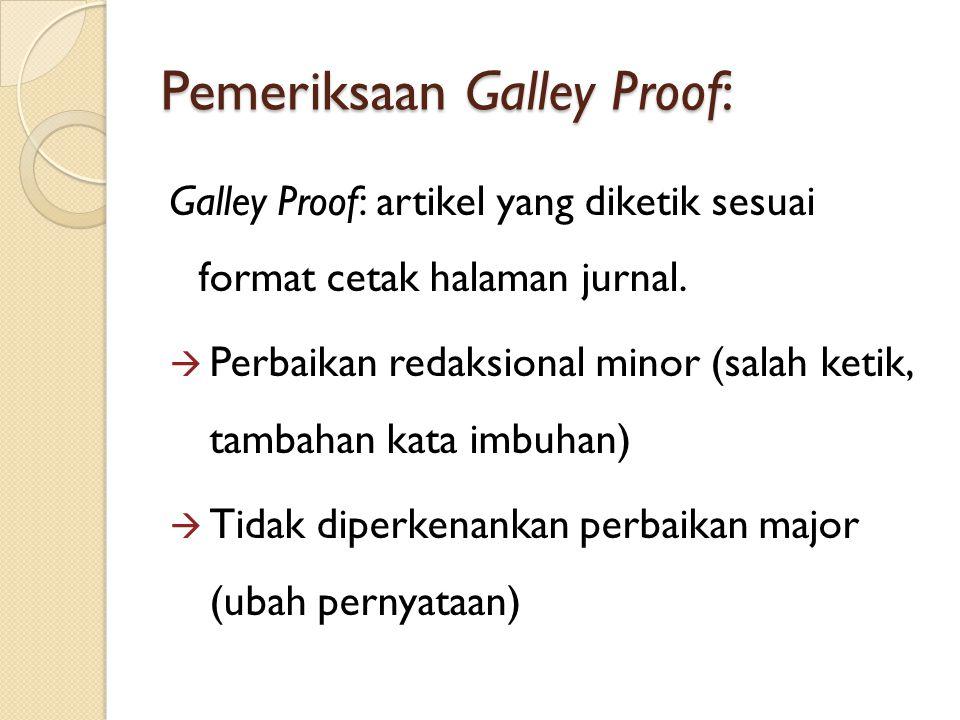 Pemeriksaan Galley Proof: Galley Proof: artikel yang diketik sesuai format cetak halaman jurnal.  Perbaikan redaksional minor (salah ketik, tambahan