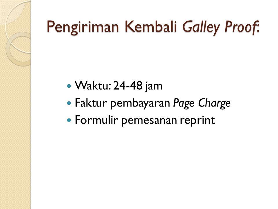 Waktu: 24-48 jam Faktur pembayaran Page Charge Formulir pemesanan reprint Pengiriman Kembali Galley Proof: