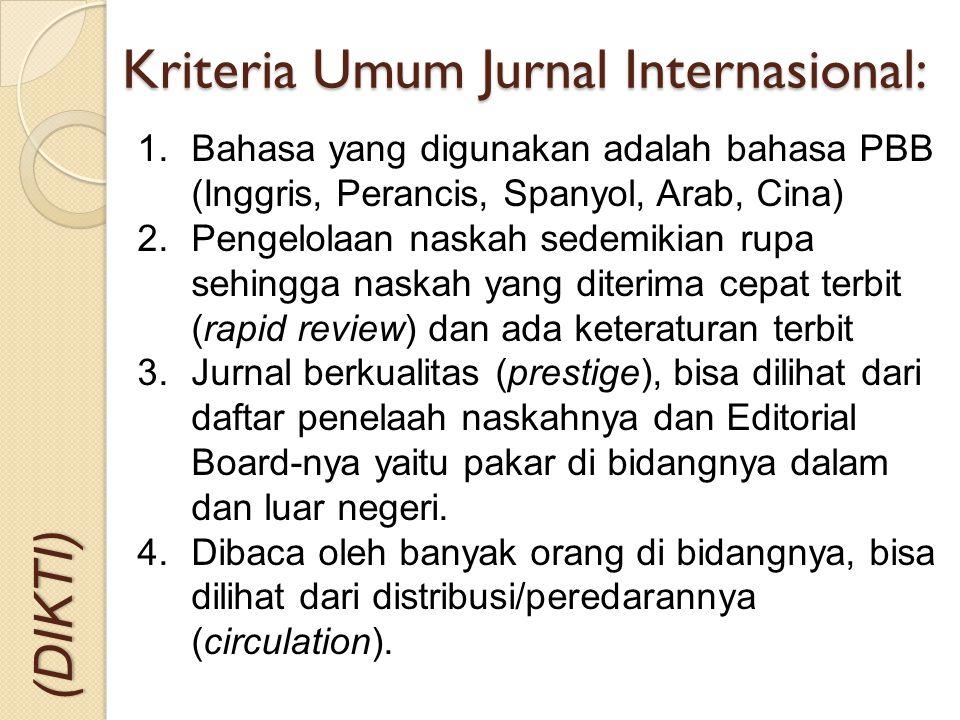 Kriteria Umum Jurnal Internasional: (DIKTI) 1.Bahasa yang digunakan adalah bahasa PBB (Inggris, Perancis, Spanyol, Arab, Cina) 2.Pengelolaan naskah se