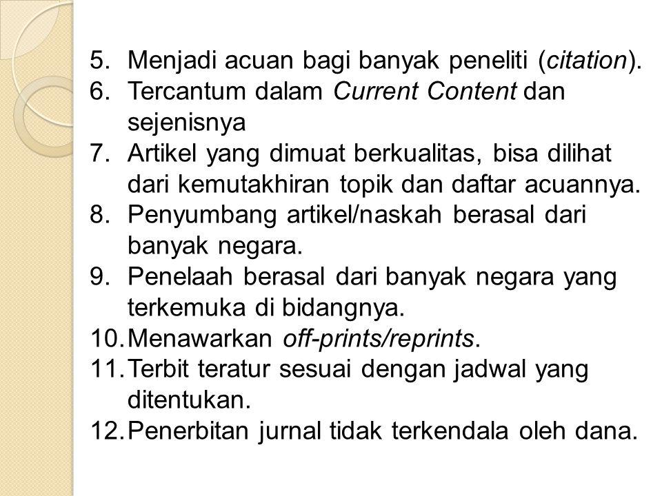 5.Menjadi acuan bagi banyak peneliti (citation). 6.Tercantum dalam Current Content dan sejenisnya 7.Artikel yang dimuat berkualitas, bisa dilihat dari