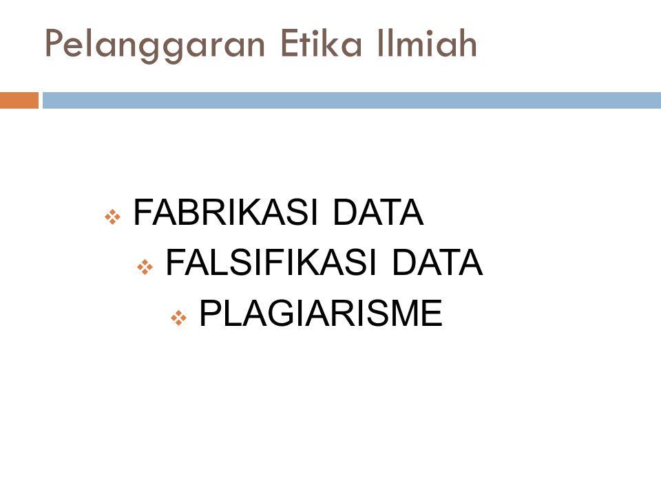 Pelanggaran Etika Ilmiah  FABRIKASI DATA  FALSIFIKASI DATA  PLAGIARISME