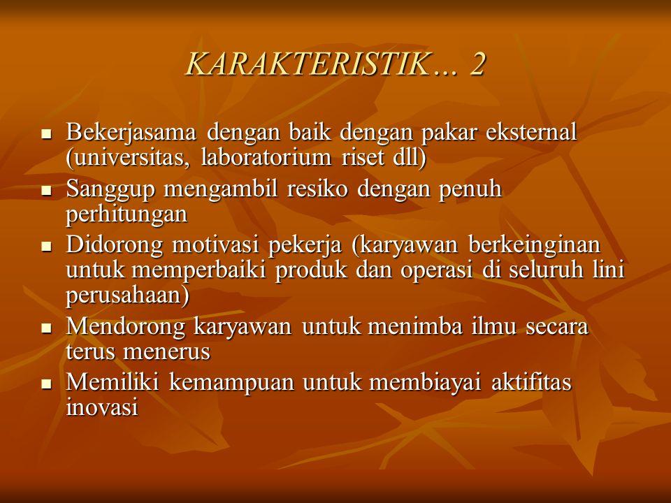 KARAKTERISTIK… 2 Bekerjasama dengan baik dengan pakar eksternal (universitas, laboratorium riset dll) Bekerjasama dengan baik dengan pakar eksternal (