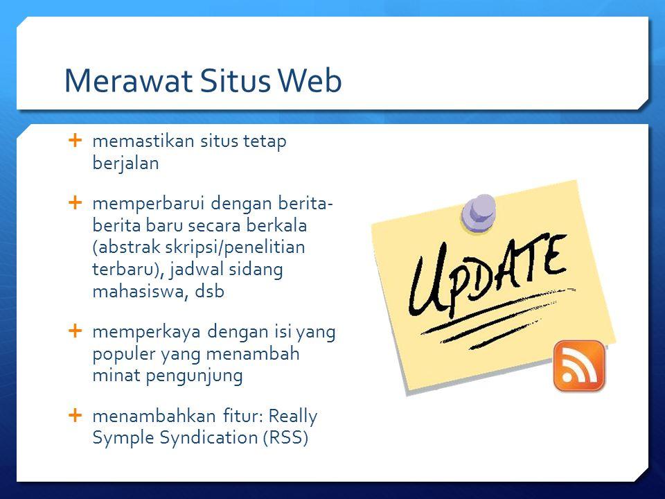 Merawat Situs Web  memastikan situs tetap berjalan  memperbarui dengan berita- berita baru secara berkala (abstrak skripsi/penelitian terbaru), jadw