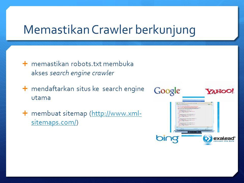 Memastikan Crawler berkunjung  memastikan robots.txt membuka akses search engine crawler  mendaftarkan situs ke search engine utama  membuat sitema