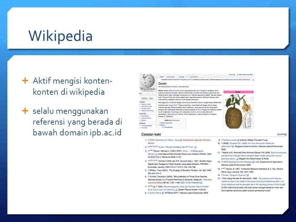 Wikipedia  Aktif mengisi konten- konten di wikipedia  selalu menggunakan referensi yang berada di bawah domain ipb.ac.id