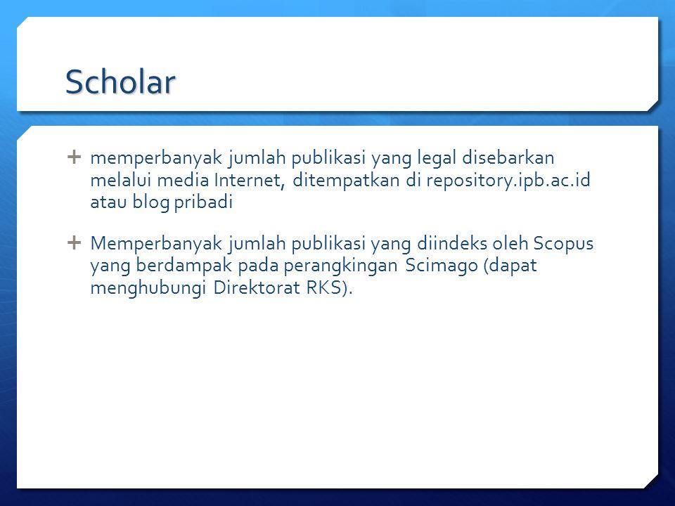 Scholar  memperbanyak jumlah publikasi yang legal disebarkan melalui media Internet, ditempatkan di repository.ipb.ac.id atau blog pribadi  Memperba