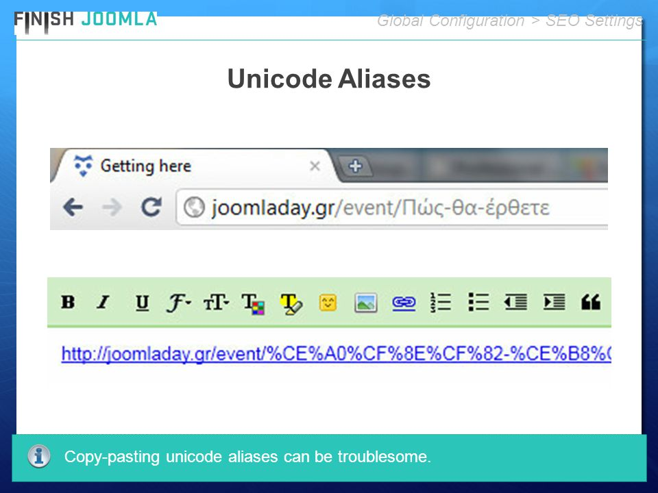 Unicode Aliases Global Configuration > SEO Settings Copy-pasting unicode aliases can be troublesome.