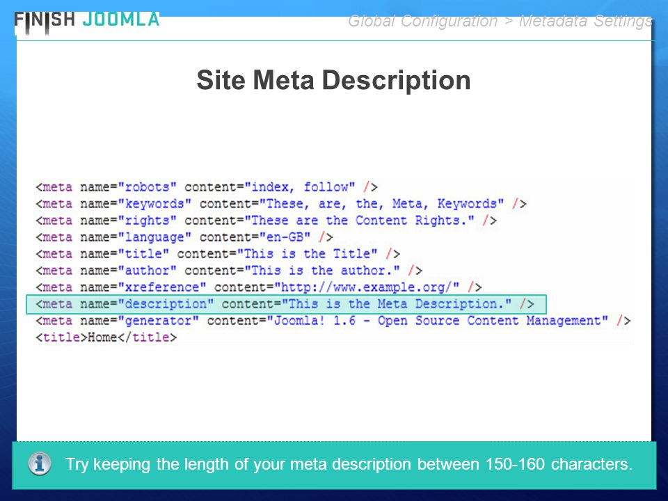 Site Meta Description Global Configuration > Metadata Settings Try keeping the length of your meta description between 150-160 characters.