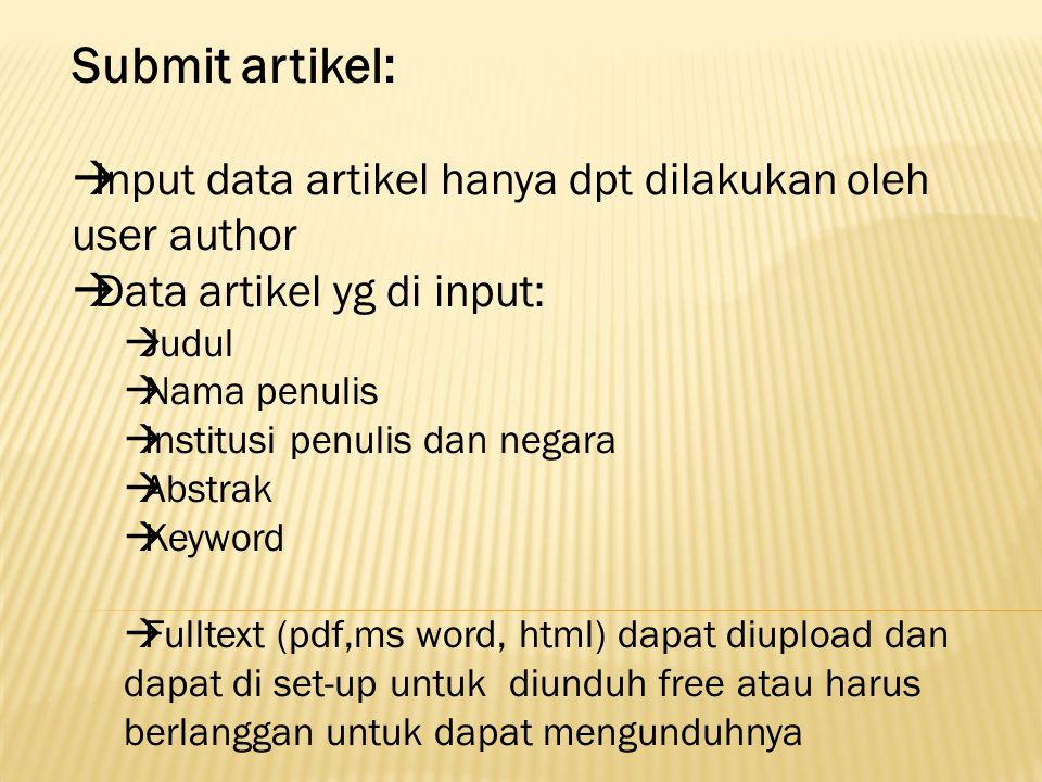 Submit artikel:  Input data artikel hanya dpt dilakukan oleh user author  Data artikel yg di input:  Judul  Nama penulis  Institusi penulis dan n