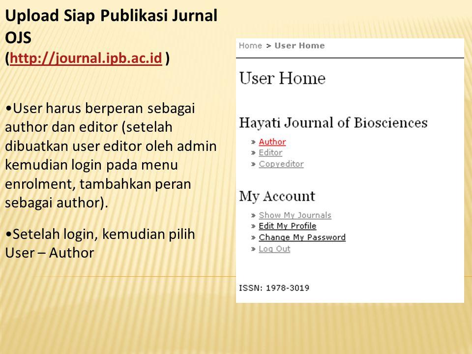 Upload Siap Publikasi Jurnal OJS (http://journal.ipb.ac.id )http://journal.ipb.ac.id User harus berperan sebagai author dan editor (setelah dibuatkan