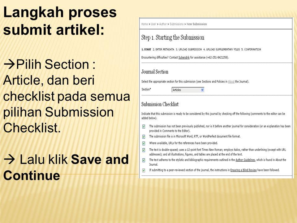 Langkah proses submit artikel:  Pilih Section : Article, dan beri checklist pada semua pilihan Submission Checklist.  Lalu klik Save and Continue