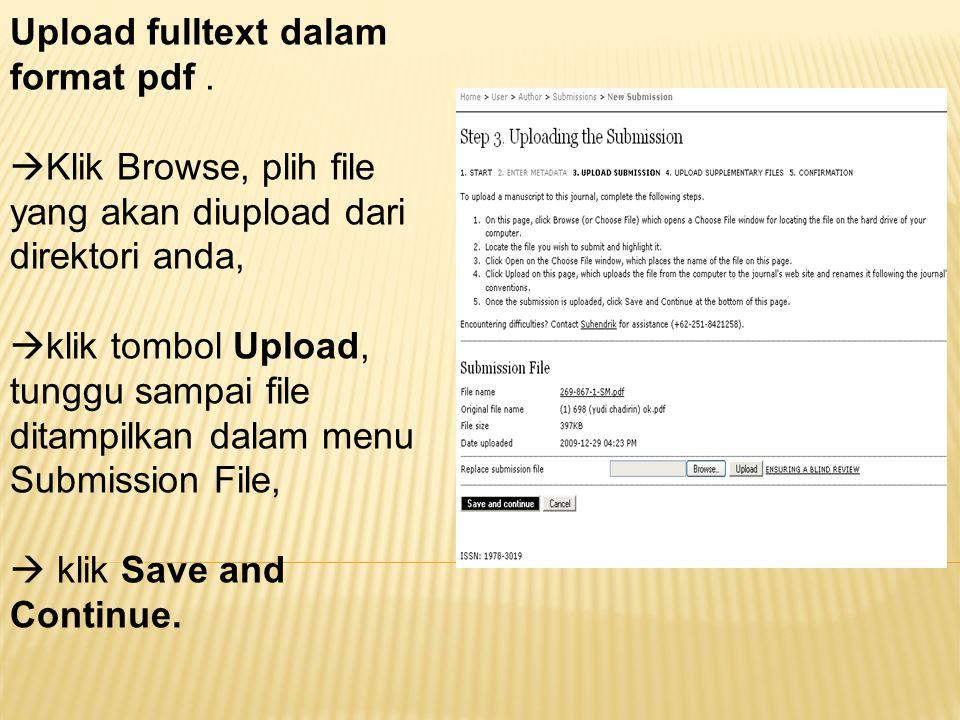 Upload fulltext dalam format pdf.  Klik Browse, plih file yang akan diupload dari direktori anda,  klik tombol Upload, tunggu sampai file ditampilka