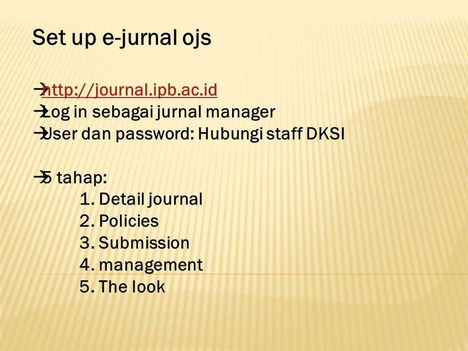 Set up e-jurnal ojs  http://journal.ipb.ac.id http://journal.ipb.ac.id  Log in sebagai jurnal manager  User dan password: Hubungi staff DKSI  5 ta