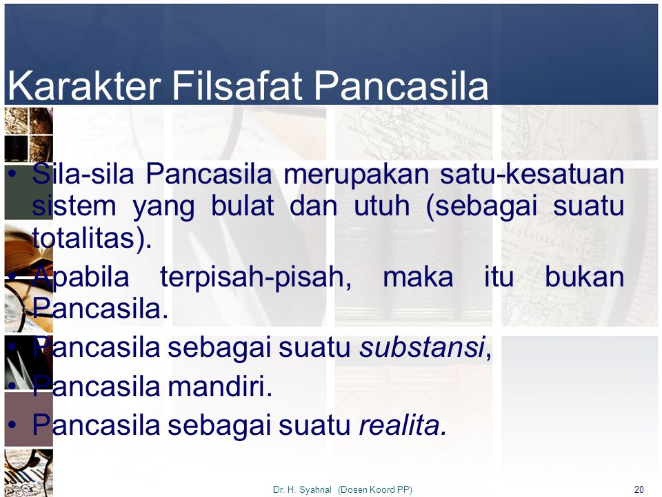Sila-sila Pancasila merupakan satu-kesatuan sistem yang bulat dan utuh (sebagai suatu totalitas). Apabila terpisah-pisah, maka itu bukan Pancasila. Pa