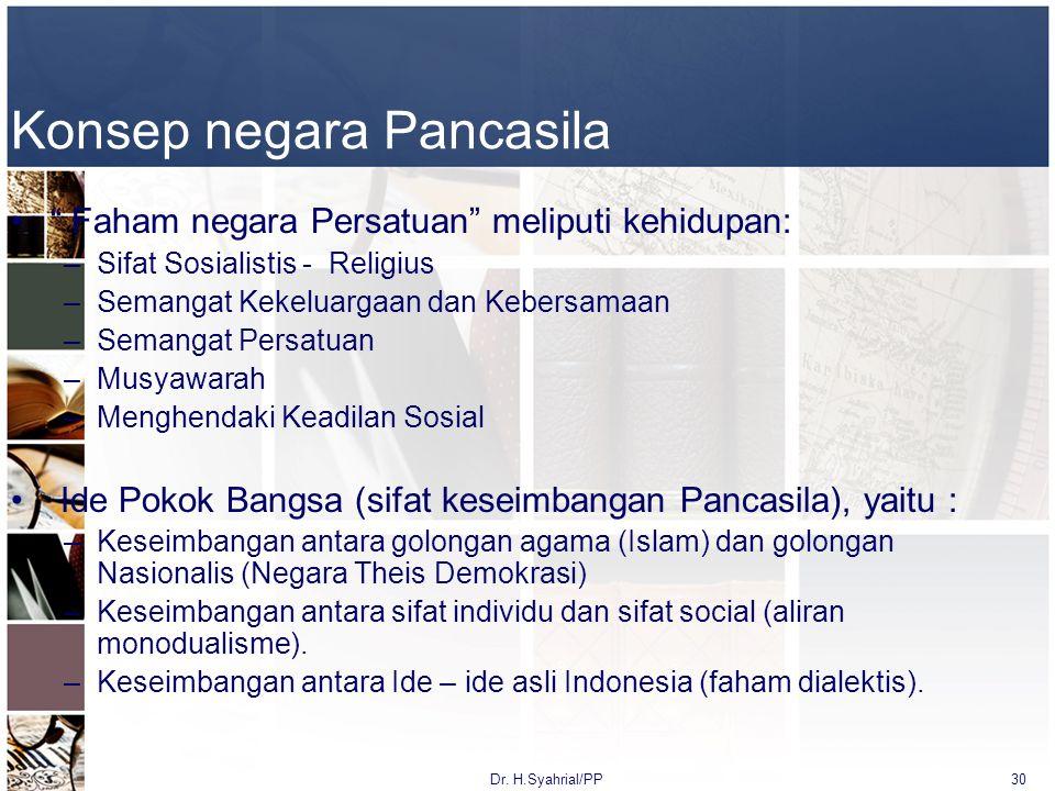 "Konsep negara Pancasila "" Faham negara Persatuan"" meliputi kehidupan: –Sifat Sosialistis - Religius –Semangat Kekeluargaan dan Kebersamaan –Semangat P"