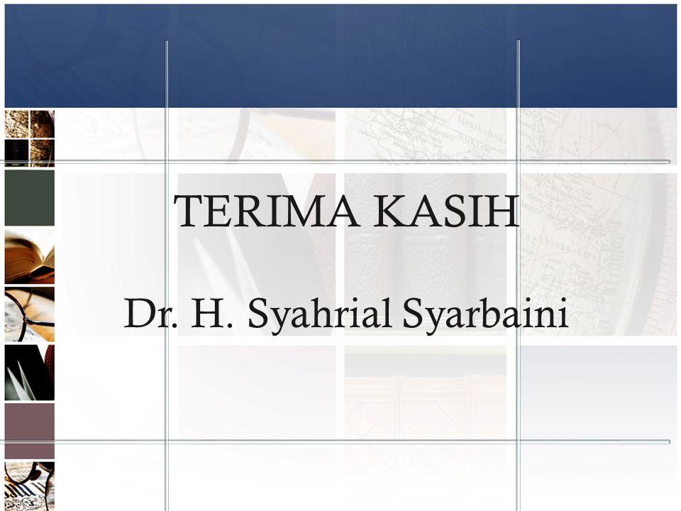 TERIMA KASIH Dr. H. Syahrial Syarbaini