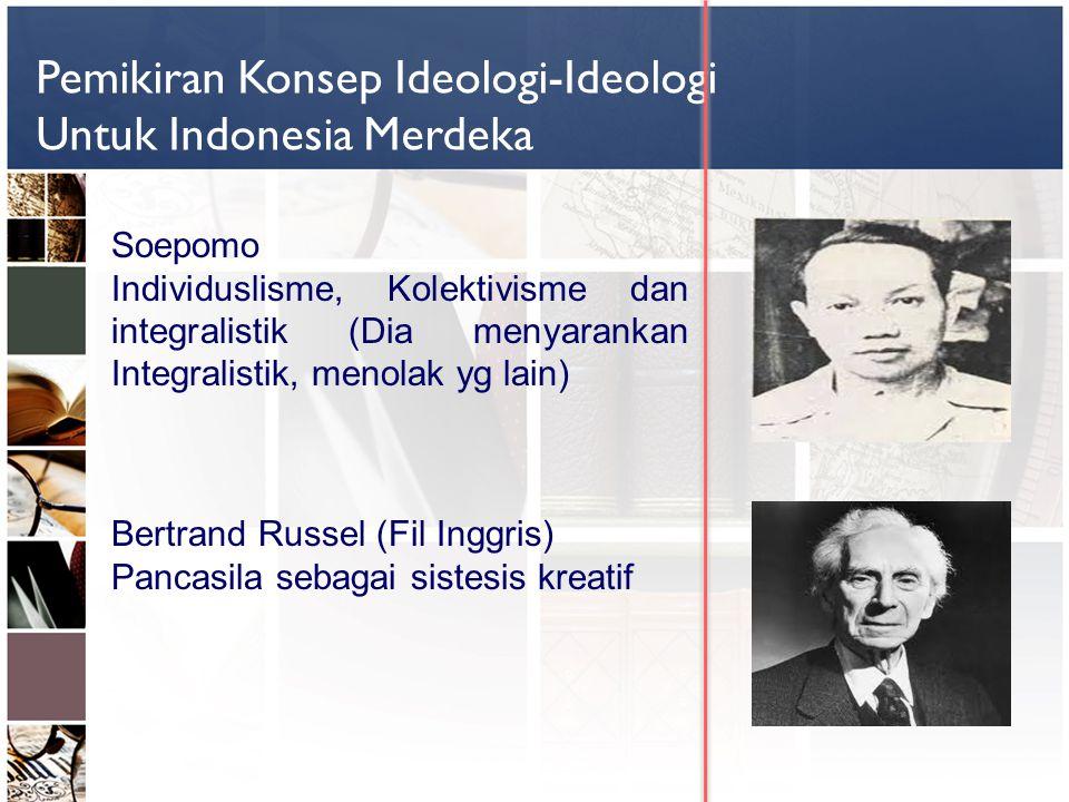 Pemikiran Konsep Ideologi-Ideologi Untuk Indonesia Merdeka Soepomo Individuslisme, Kolektivisme dan integralistik (Dia menyarankan Integralistik, meno