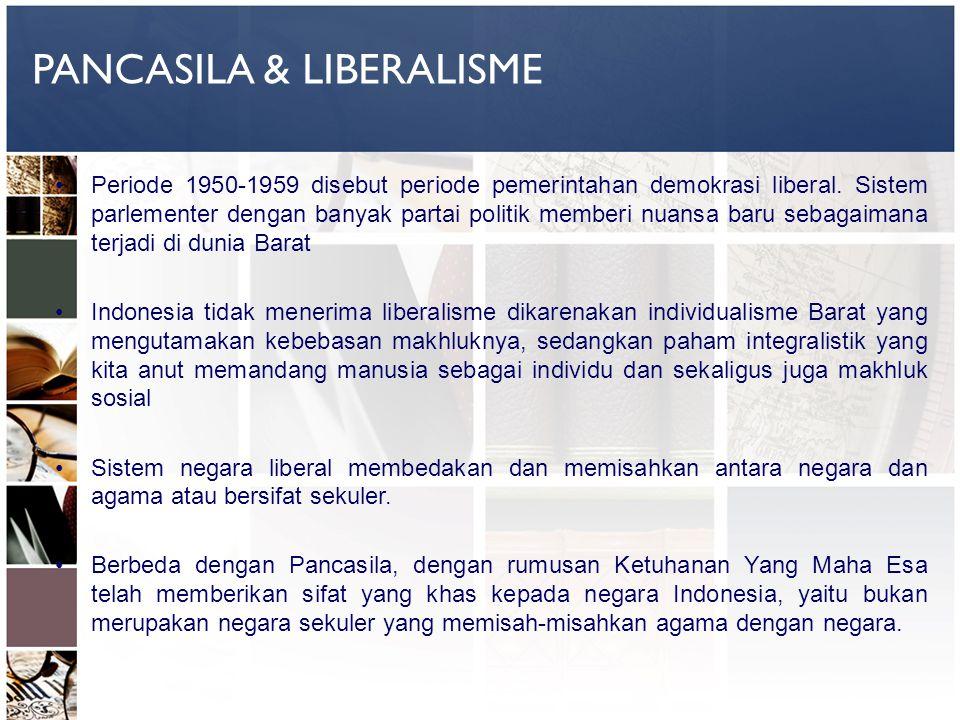 PANCASILA & LIBERALISME Periode 1950-1959 disebut periode pemerintahan demokrasi liberal. Sistem parlementer dengan banyak partai politik memberi nuan