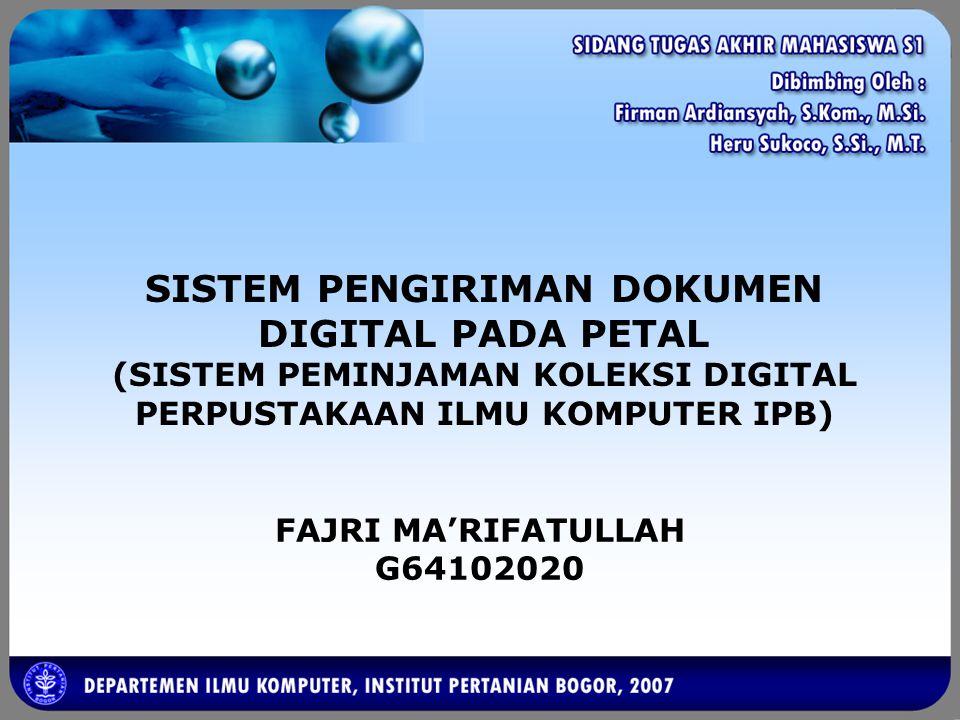 SISTEM PENGIRIMAN DOKUMEN DIGITAL PADA PETAL (SISTEM PEMINJAMAN KOLEKSI DIGITAL PERPUSTAKAAN ILMU KOMPUTER IPB) FAJRI MA'RIFATULLAH G64102020