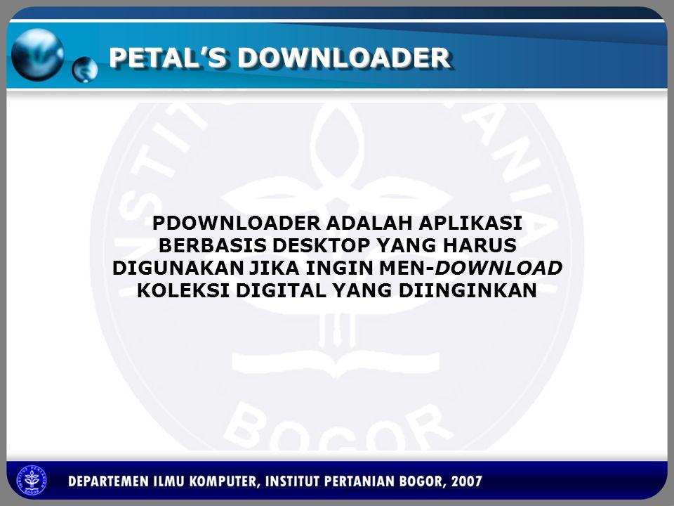 PETAL'S DOWNLOADER PDOWNLOADER ADALAH APLIKASI BERBASIS DESKTOP YANG HARUS DIGUNAKAN JIKA INGIN MEN-DOWNLOAD KOLEKSI DIGITAL YANG DIINGINKAN