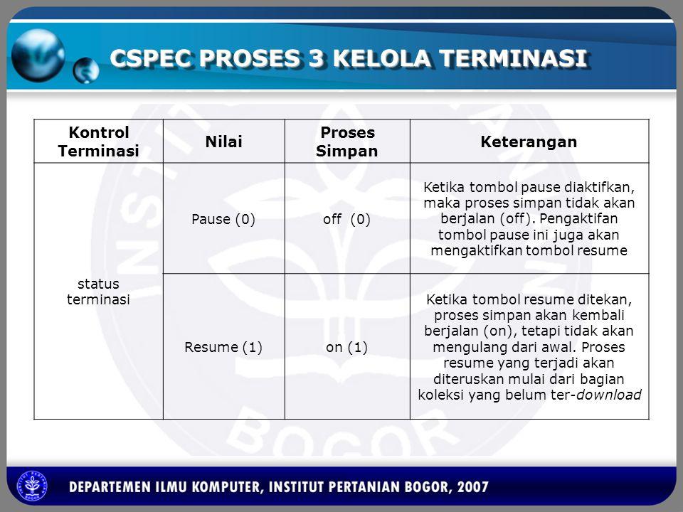 CSPEC PROSES 3 KELOLA TERMINASI Kontrol Terminasi Nilai Proses Simpan Keterangan status terminasi Pause (0)off (0) Ketika tombol pause diaktifkan, mak