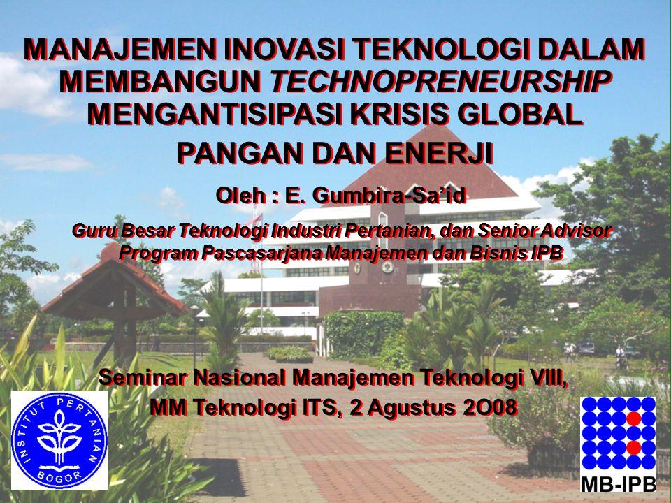 E. Gumbira-Sa'id, 2008 MANAJEMEN INOVASI TEKNOLOGI DALAM MEMBANGUN TECHNOPRENEURSHIP MENGANTISIPASI KRISIS GLOBAL PANGAN DAN ENERJI MANAJEMEN INOVASI