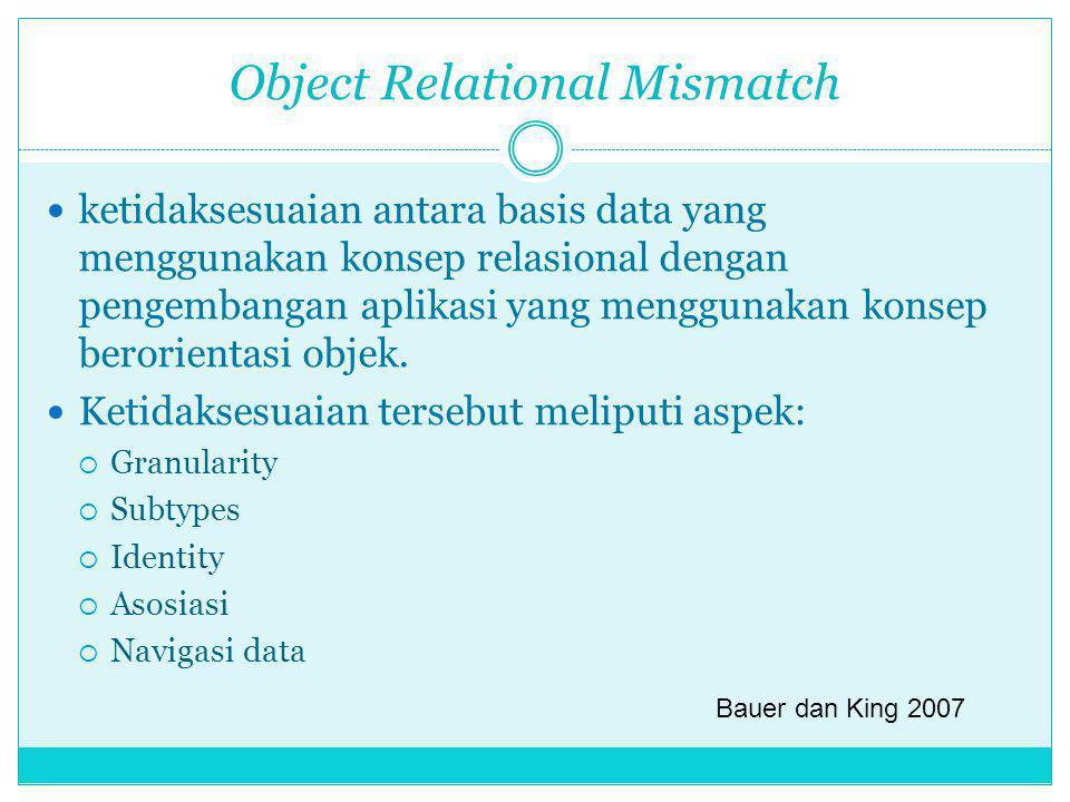 Object Relational Mismatch ketidaksesuaian antara basis data yang menggunakan konsep relasional dengan pengembangan aplikasi yang menggunakan konsep b