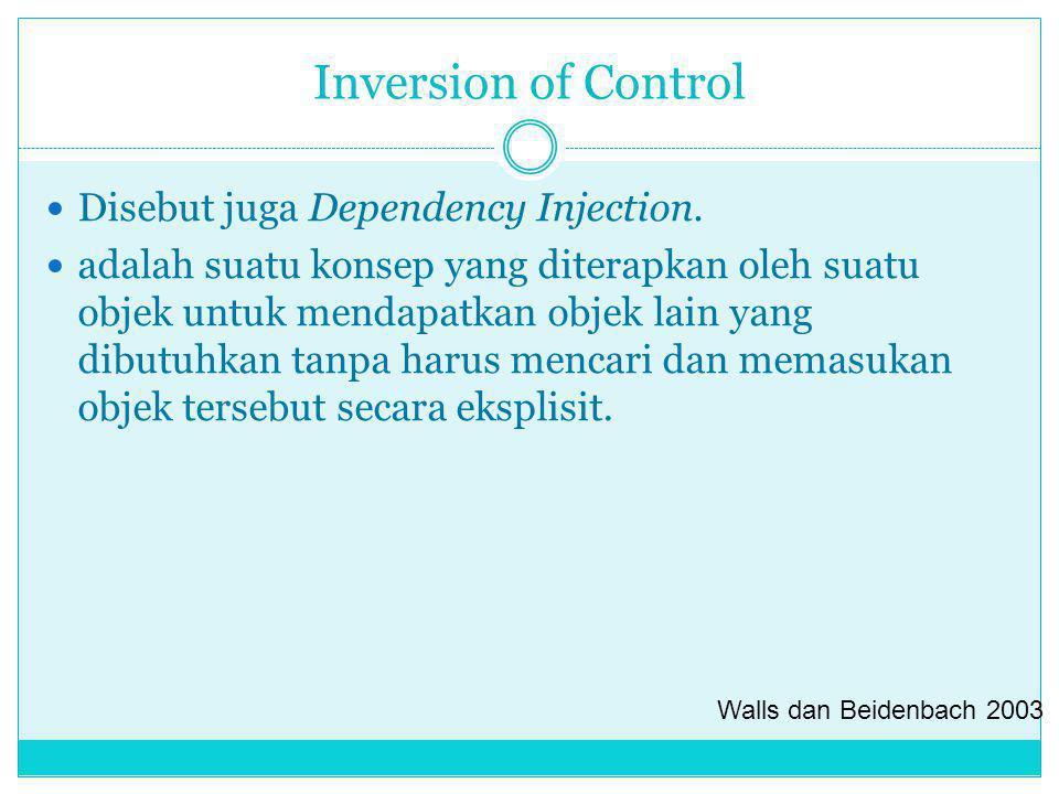 Inversion of Control Disebut juga Dependency Injection. adalah suatu konsep yang diterapkan oleh suatu objek untuk mendapatkan objek lain yang dibutuh