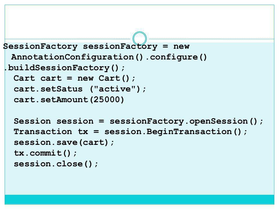 SessionFactory sessionFactory = new AnnotationConfiguration().configure().buildSessionFactory(); Cart cart = new Cart(); cart.setSatus (