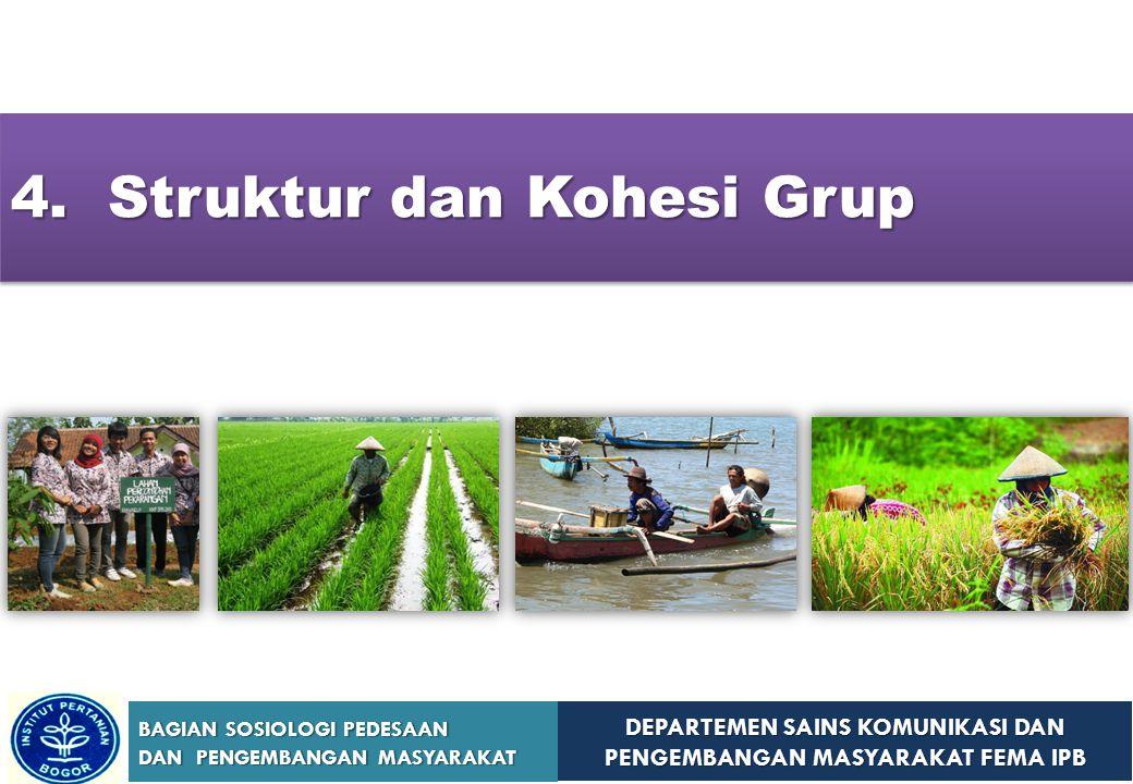 DEPARTEMEN SAINS KOMUNIKASI DAN PENGEMBANGAN MASYARAKAT FEMA IPB BAGIAN SOSIOLOGI PEDESAAN DAN PENGEMBANGAN MASYARAKAT 4. Struktur dan Kohesi Grup