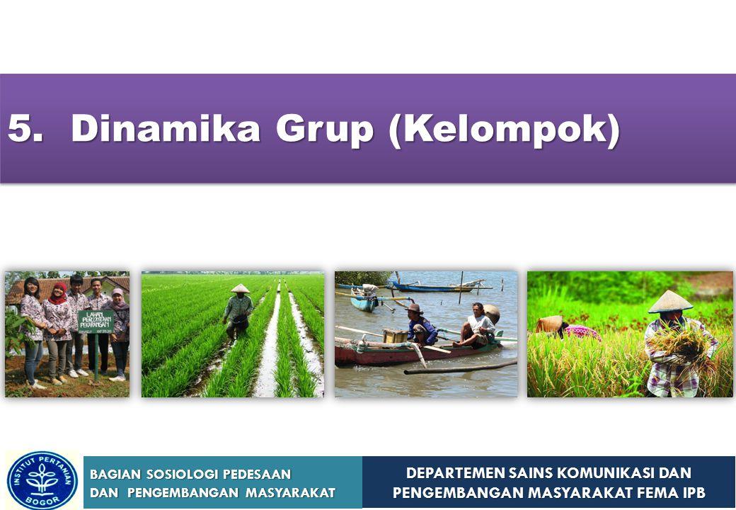 DEPARTEMEN SAINS KOMUNIKASI DAN PENGEMBANGAN MASYARAKAT FEMA IPB BAGIAN SOSIOLOGI PEDESAAN DAN PENGEMBANGAN MASYARAKAT 5. Dinamika Grup (Kelompok)