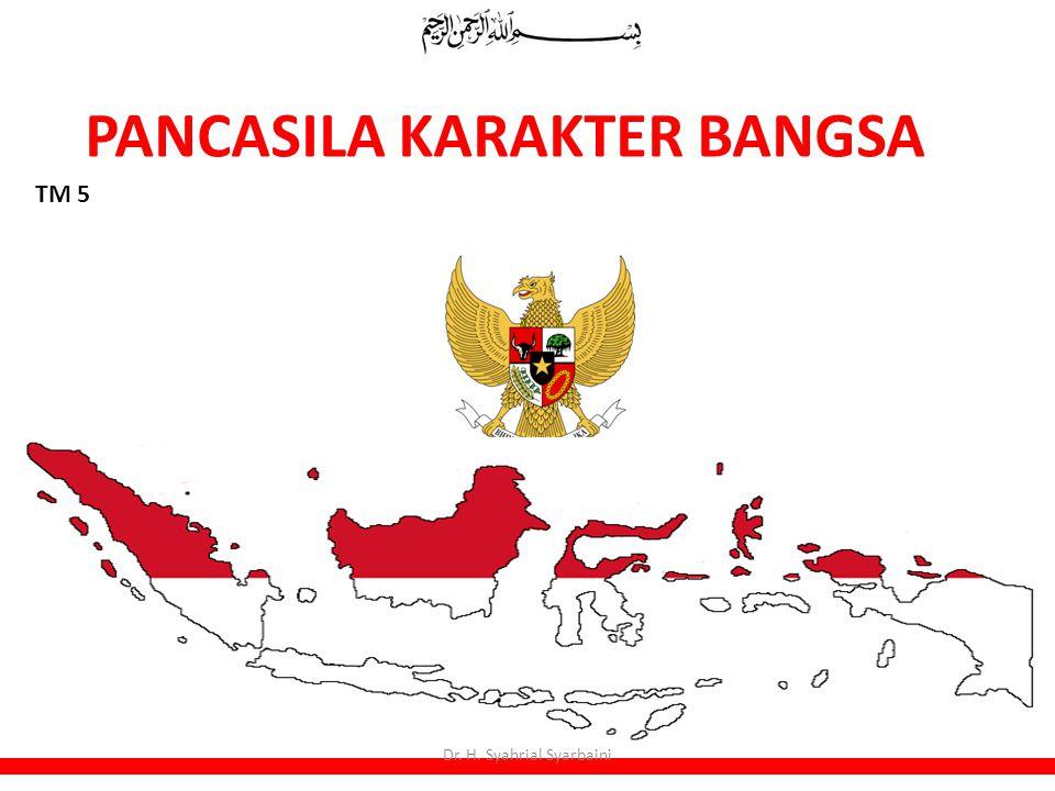 PANCASILA KARAKTER BANGSA TM 5 Dr. H. Syahrial Syarbaini