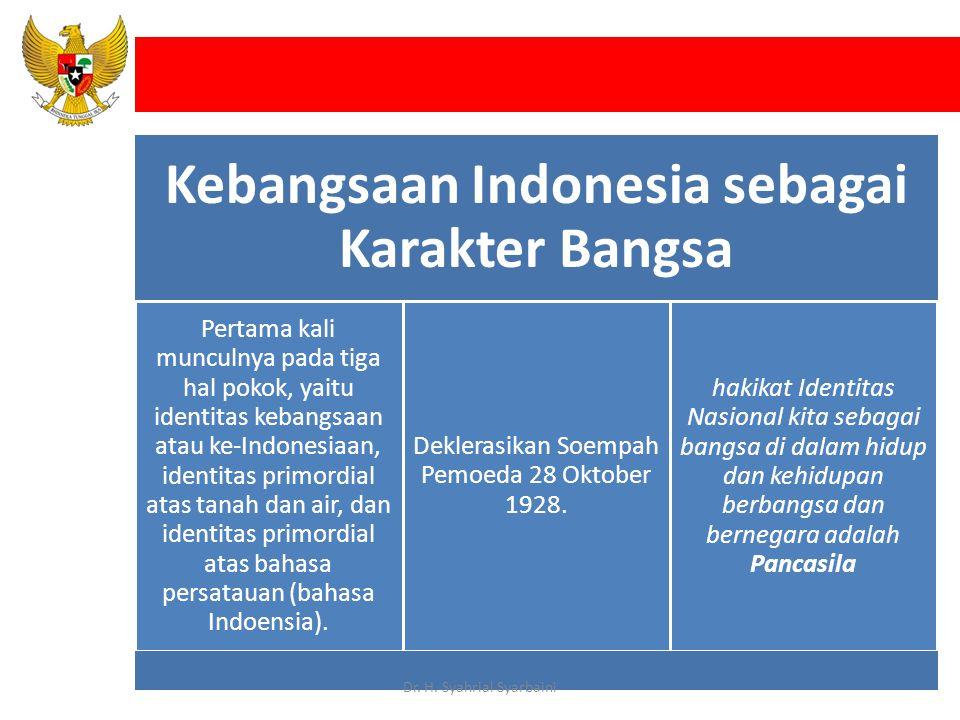 Kebangsaan Indonesia sebagai Karakter Bangsa Pertama kali munculnya pada tiga hal pokok, yaitu identitas kebangsaan atau ke-Indonesiaan, identitas primordial atas tanah dan air, dan identitas primordial atas bahasa persatauan (bahasa Indoensia).