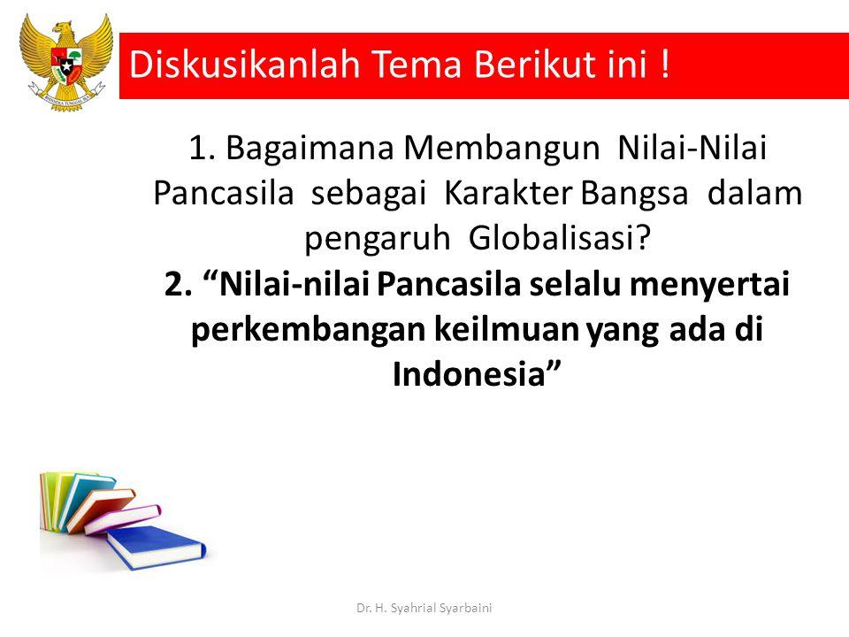 1.Bagaimana Membangun Nilai-Nilai Pancasila sebagai Karakter Bangsa dalam pengaruh Globalisasi.