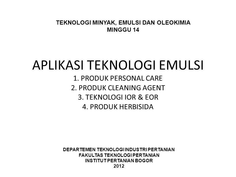 APLIKASI TEKNOLOGI EMULSI 1. PRODUK PERSONAL CARE 2. PRODUK CLEANING AGENT 3. TEKNOLOGI IOR & EOR 4. PRODUK HERBISIDA TEKNOLOGI MINYAK, EMULSI DAN OLE