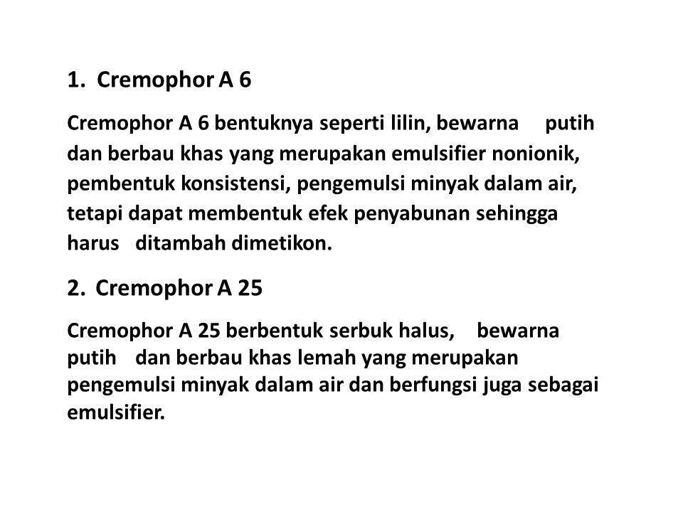 1. Cremophor A 6 Cremophor A 6 bentuknya seperti lilin, bewarna putih dan berbau khas yang merupakan emulsifier nonionik, pembentuk konsistensi, penge
