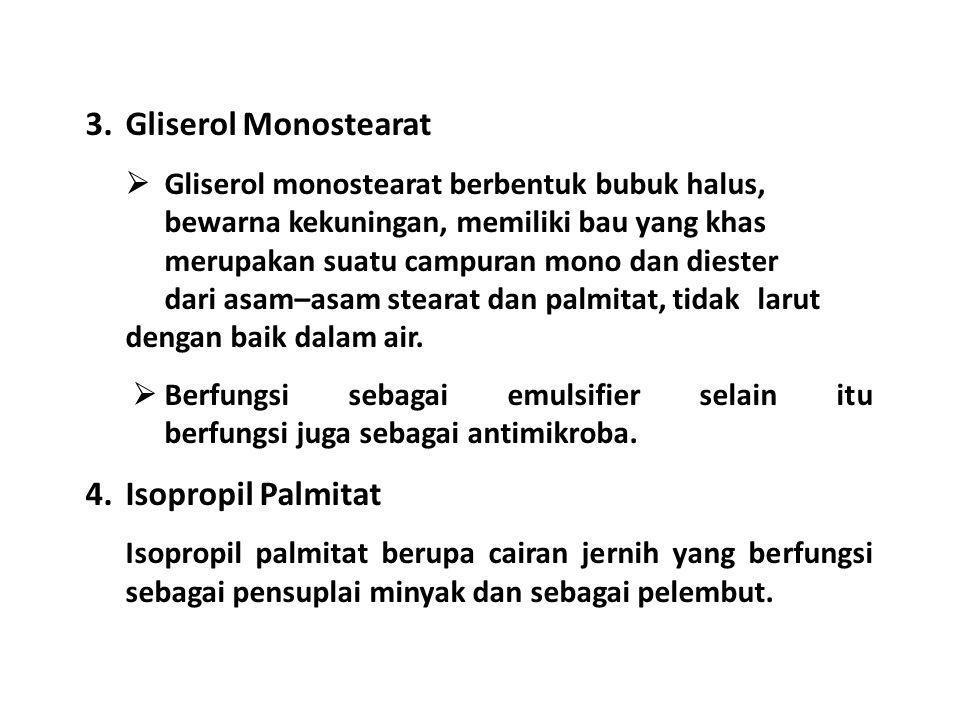3.Gliserol Monostearat  Gliserol monostearat berbentuk bubuk halus, bewarna kekuningan, memiliki bau yang khas merupakan suatu campuran mono dan dies