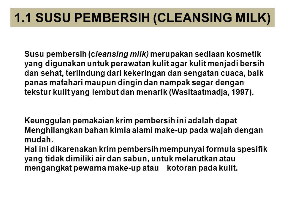 1.1 SUSU PEMBERSIH (CLEANSING MILK) Susu pembersih (cleansing milk) merupakan sediaan kosmetik yang digunakan untuk perawatan kulit agar kulit menjadi