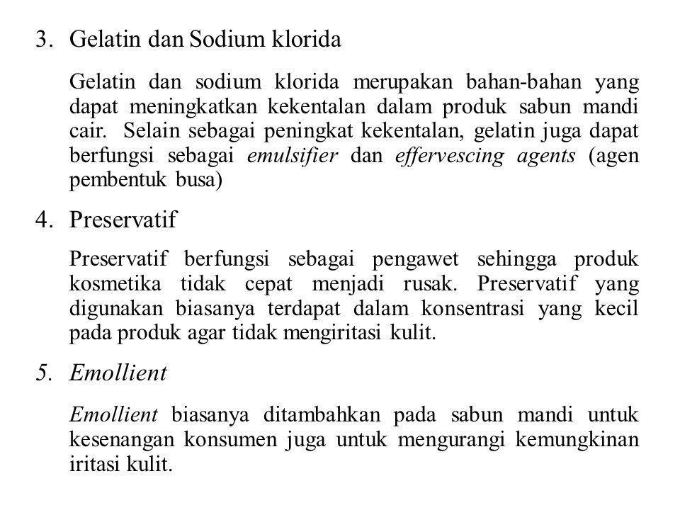 3.Gelatin dan Sodium klorida Gelatin dan sodium klorida merupakan bahan-bahan yang dapat meningkatkan kekentalan dalam produk sabun mandi cair. Selain