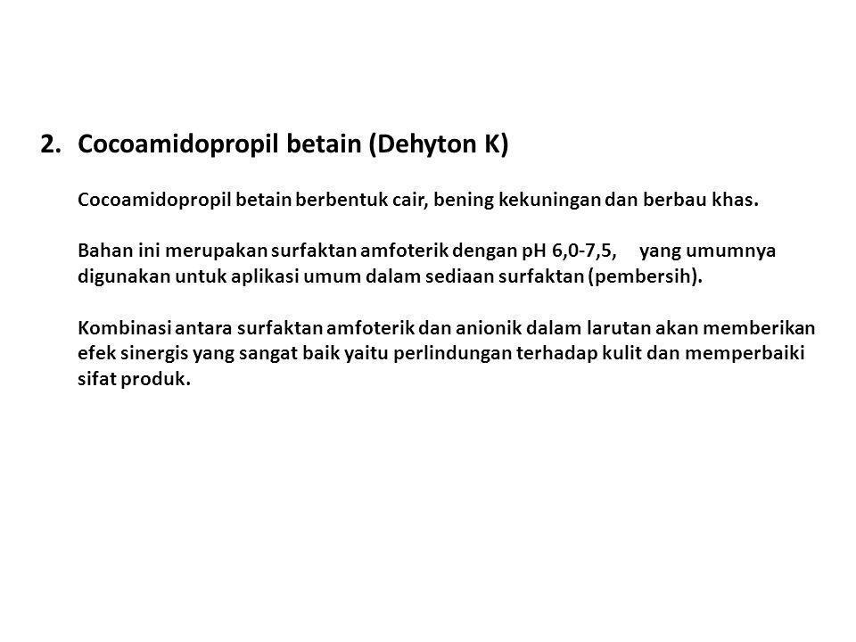 2.Cocoamidopropil betain (Dehyton K) Cocoamidopropil betain berbentuk cair, bening kekuningan dan berbau khas. Bahan ini merupakan surfaktan amfoterik