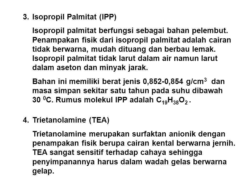 3. Isopropil Palmitat (IPP) Isopropil palmitat berfungsi sebagai bahan pelembut. Penampakan fisik dari isopropil palmitat adalah cairan tidak berwarna