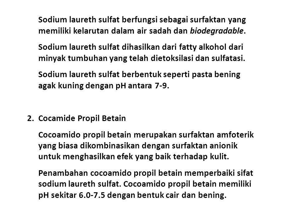 Sodium laureth sulfat berfungsi sebagai surfaktan yang memiliki kelarutan dalam air sadah dan biodegradable. Sodium laureth sulfat dihasilkan dari fat