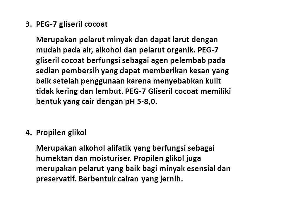 3.PEG-7 gliseril cocoat Merupakan pelarut minyak dan dapat larut dengan mudah pada air, alkohol dan pelarut organik. PEG-7 gliseril cocoat berfungsi s