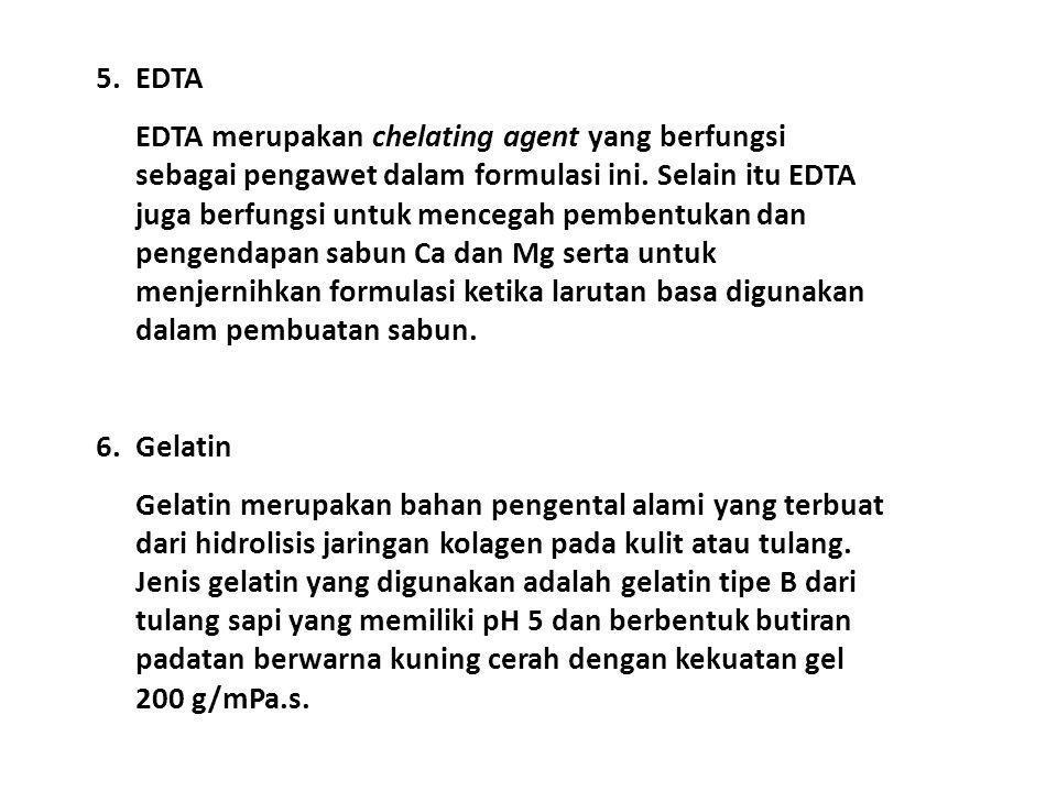 5.EDTA EDTA merupakan chelating agent yang berfungsi sebagai pengawet dalam formulasi ini. Selain itu EDTA juga berfungsi untuk mencegah pembentukan d