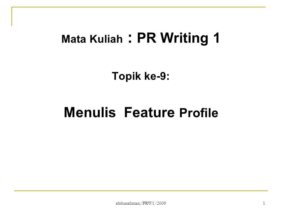 abdurrahman/PRW1/2009 1 Mata Kuliah : PR Writing 1 Topik ke-9: Menulis Feature Profile