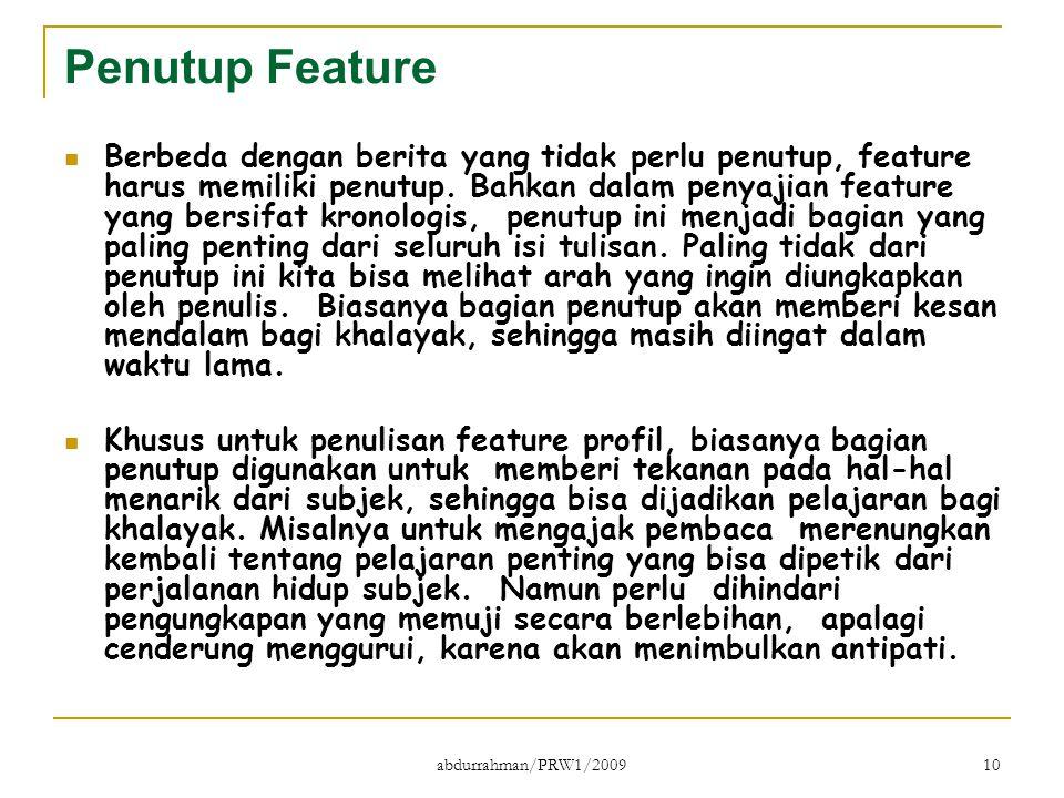 abdurrahman/PRW1/2009 10 Penutup Feature Berbeda dengan berita yang tidak perlu penutup, feature harus memiliki penutup. Bahkan dalam penyajian featur